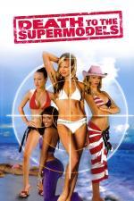 Film Modelky na zabití (Death to the Supermodels) 2005 online ke shlédnutí