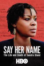 Film Vyslov její jméno: Život a smrt Sandry Blandové (Say Her Name: The Life and Death of Sandra Bland) 2018 online ke shlédnutí