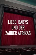 Film Láska, děti a kouzlo Afriky (Liebe, Babys und der Zauber Afrikas) 2009 online ke shlédnutí