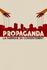 Film Propaganda, továrna na souhlas (Propaganda - La fabrique du consentement) 2017 online ke shlédnutí