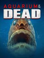 Film Aquarium of the Dead (Aquarium of the Dead) 2021 online ke shlédnutí