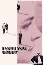 Film I Love You, Daddy (I Love You, Daddy) 2017 online ke shlédnutí